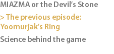 MIAZMA or the Devil's Stone > The previous episode: Yoomurjak's Ring Science behind the game